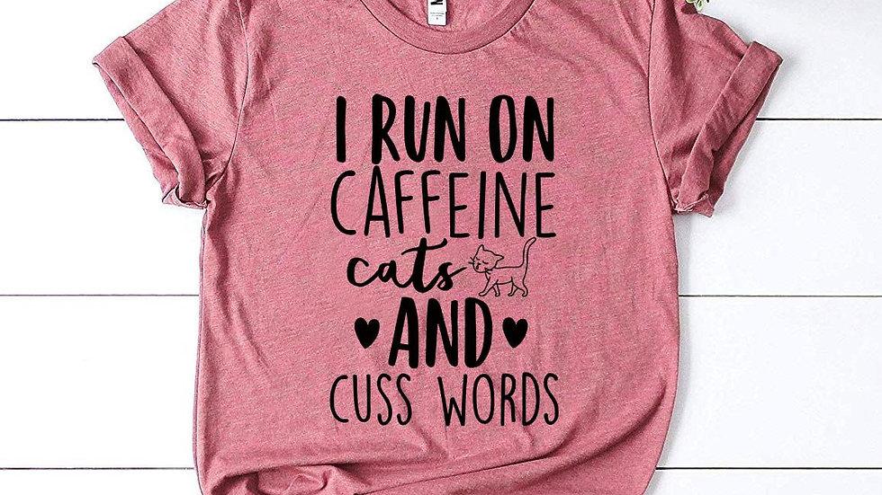 I Run On Caffeine Cats And Cuss Words T-shirt