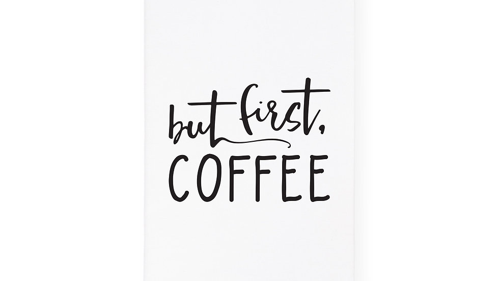 But First, Coffee  Kitchen Tea Towel
