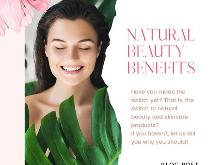 Natural Beauty Benefits & Why It's Worth Making the Switch...