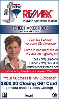 RE/MAX Associates  Renee Hassebroek 1310 Hwy 50 W.  Pueblo, CO 81008  rhassebroek@remax.net Cell: 582-6644  Office: 583-8383
