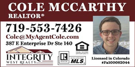 Integrity West Realty Cole McCarthy 387 E Enterprise Dr #140 Pueblo West, CO 81007 719-553-7426