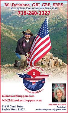 Makes It Happen Real Estate  Bill Donahue  234 W Coal Dr  Pueblo West, CO 81007  719-240-3327 www.billmakesithappen.com