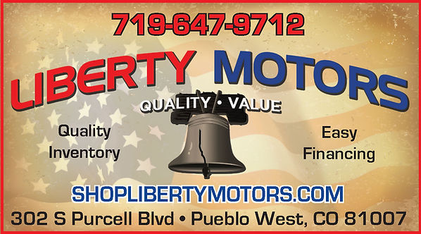 LIBERTY MOTORS 302 S Purcell Blvd  Pueblo West, CO 81007 719-647-9712  www.shoplibertymotors.com