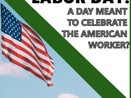 Labor Day: A day meant to celebrate the American worker?