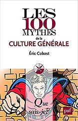 Les 100 mythes de la culture générale, Eric Cobast, Que sais-je?