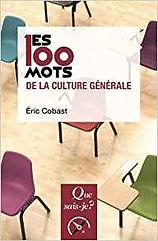 Les 100 mots de la culture générale, Eric Cobast, Que sais-je?
