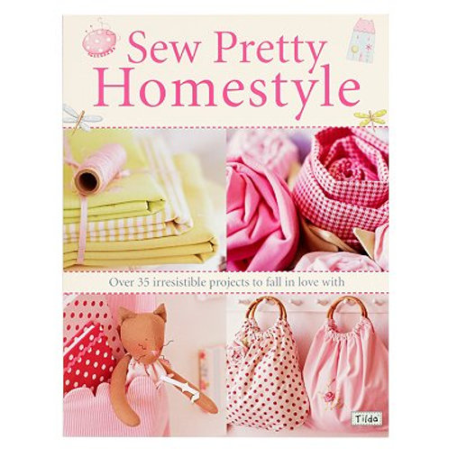 Tilda: Sew Pretty Homestyle: Over 35 irresistable projects to fall in love with