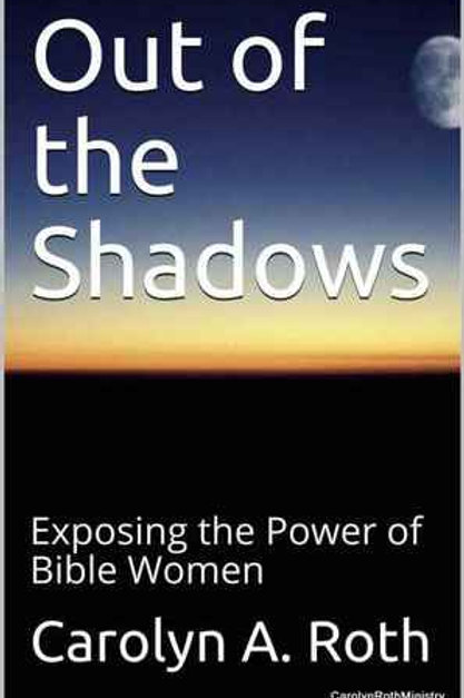 Out of the Shadows: Exposing the Power of Bible Women