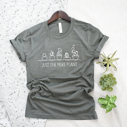 Just One More Plant Tshirt