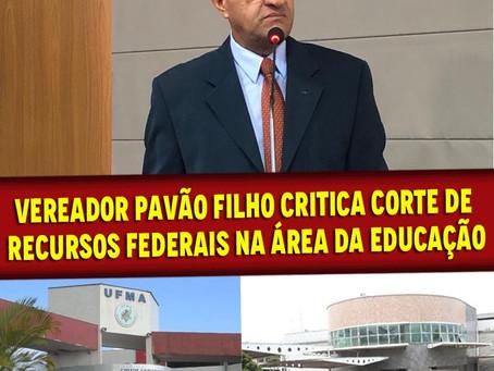 VEREADOR PAVÃO FILHO CRITICA  CORTE DE RECURSOS FEDERAIS NA ÁREA DA EDUCAÇÃO.