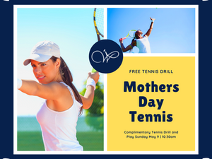 MOTHERS DAY FREE TENNIS DRILL AND PLAY SUNDAY MAY 9