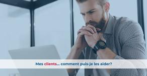 Mes clients… comment puis-je les aider?