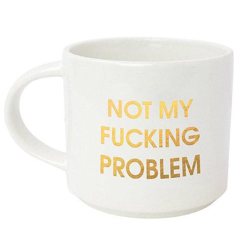 NOT MY FUCKING PROBLEM GOLD METALLIC MUG