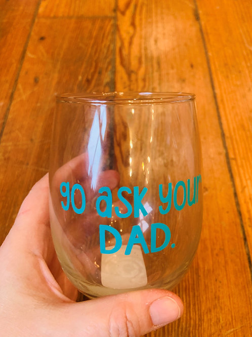 Go Ask Your Dad in Teal Wine Glass