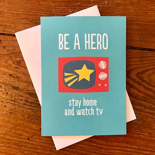 BE A HERO  stay home and watch tv