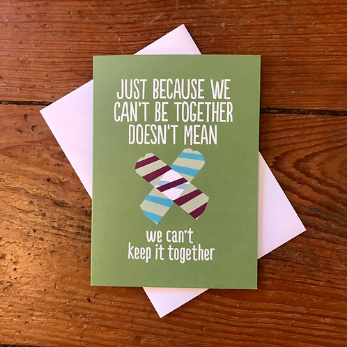 JUST BECAUSE WE CAN'T BE TOGETHER DOESN'T MEAN we can't keep it together