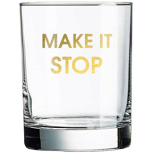 MAKE IT STOP - ROCKS GLASS