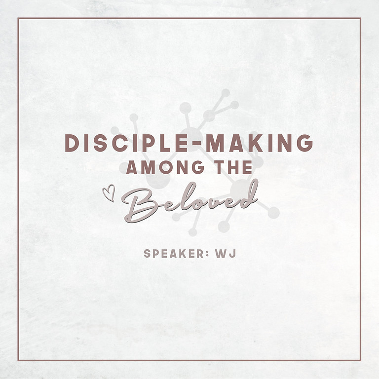 Disciple-Making Among the Beloved