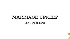 Marriage Upkeep (Part 2 of 3)