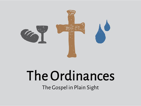 The Ordinances: The Gospel in Plain Sight