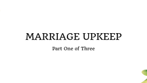 Marriage Upkeep (Part 1 of 3)