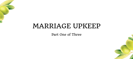Marriage Upkeep (Part 1 of 3)