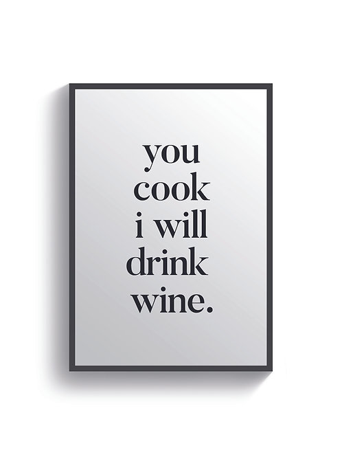You Cook I Will Drink Wine