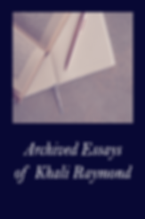 Archived Essays of Khali Raymond