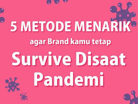 5 Metode Menarik Agar Brand Kamu Tetap Survive Disaat Pandemi