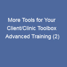 More tools for your Client/Clinic Toolbox Advanced Training (2)