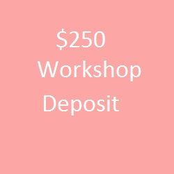$250 Deposit for Workshops