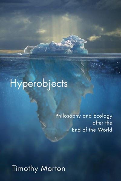 Тимоти Мортон, «Гиперобъекты» (Morton T. Hyperobjects: Philosophy and Ecology after the End of the World. — Minneapolis, MN: University of Minnesota Press, 2013.)
