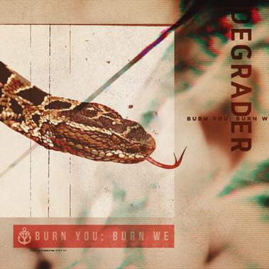 Degrader - Burn You; Burn We