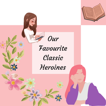 Our Favourite Classic Heroines