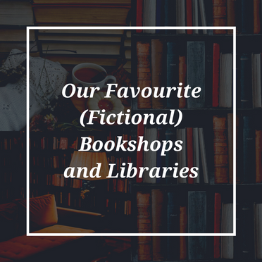 Our Favourite (Fictional) Bookshops and Libraries