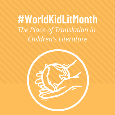 World Kid Lit Month: The Place Of Translation In Children's Books And Our Top Picks