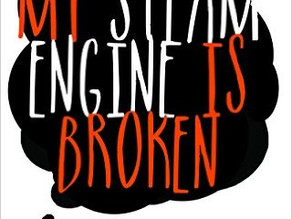 My Steam Engine is Broken
