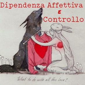 DIPENDENZA AFFETTIVA E CONTROLLO (Parte 1)