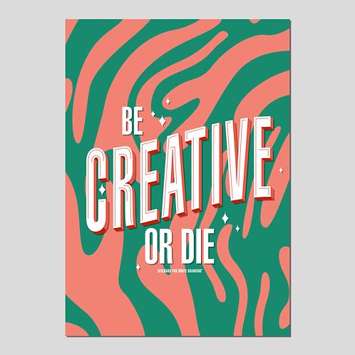 """PRINT """"BE CREATIVE OR DIE"""" ROSA"""
