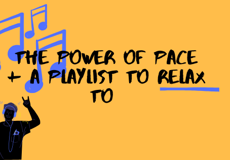 The Power of Pace + A Playlist to Relax to