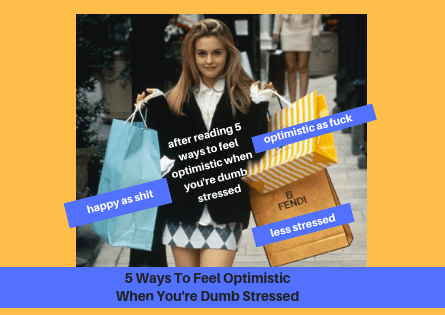 5 Ways To Feel Optimistic When You're Dumb Stressed