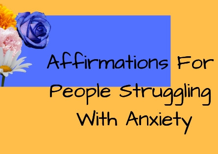 Affirmations For People Struggling With Anxiety