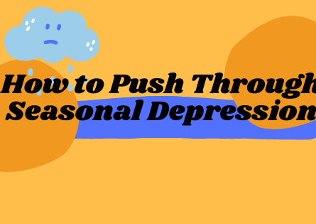 How to Push Through Seasonal Depression