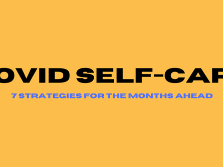 COVID-19 Self-Care: 7 Strategies for the Months Ahead