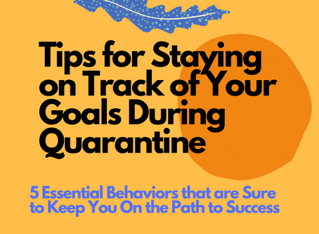Tips for Staying on Track of Your Goals During Quarantine