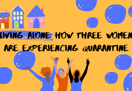 Living Alone: How Three Women are Experiencing Quarantine