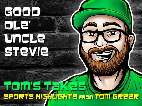 Tom's Takes: Good Ole' Uncle Stevie