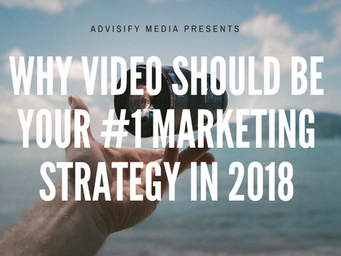 Why Video Should be Your #1 Marketing Strategy in 2018