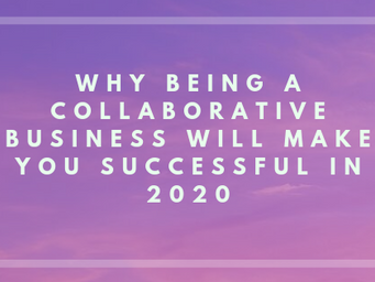 Why Being a Collaborative Business will Make You Successful in 2020