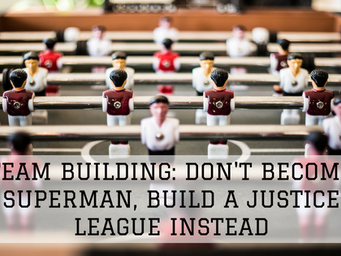 Startup Team Building: Don't Become Superman, Build a Justice LeagueInstead